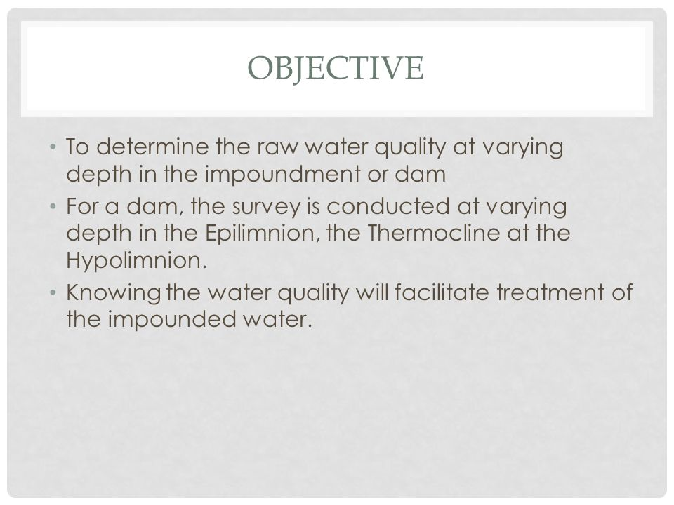 OBJECTIVE To determine the raw water quality at varying depth in the impoundment or dam.