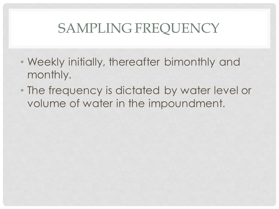 SAMPLING FREQUENCY Weekly initially, thereafter bimonthly and monthly.