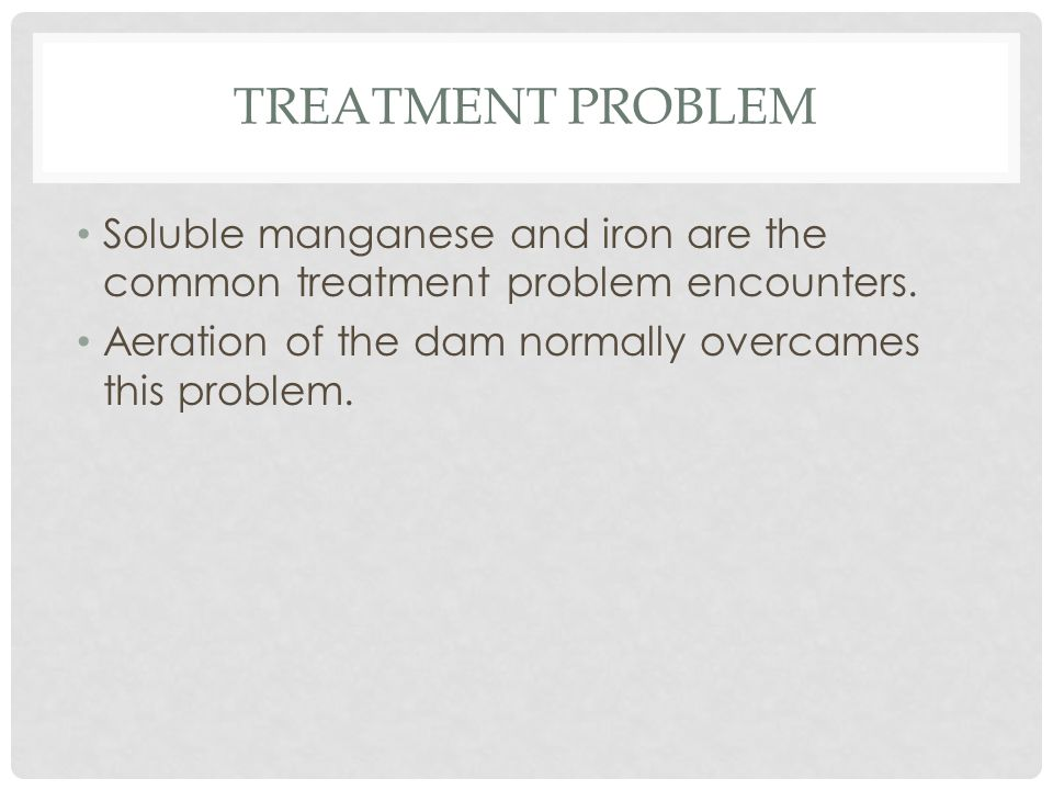 TREATMENT PROBLEM Soluble manganese and iron are the common treatment problem encounters.