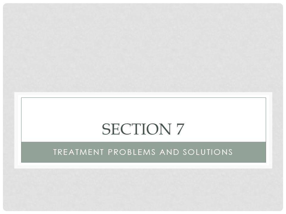 Treatment problems and solutions