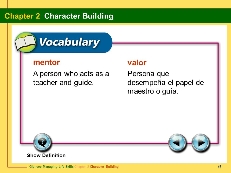 mentor valor A person who acts as a teacher and guide.