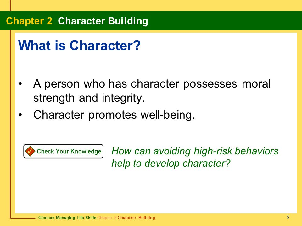 What is Character A person who has character possesses moral strength and integrity. Character promotes well-being.