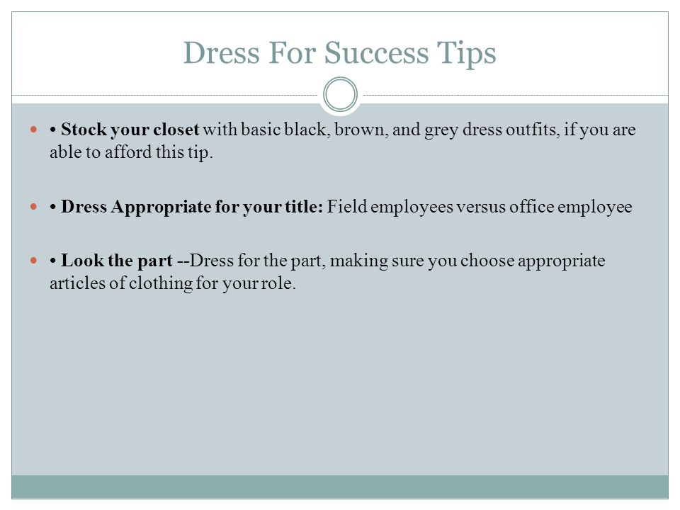 Dress For Success Tips • Stock your closet with basic black, brown, and grey dress outfits, if you are able to afford this tip.