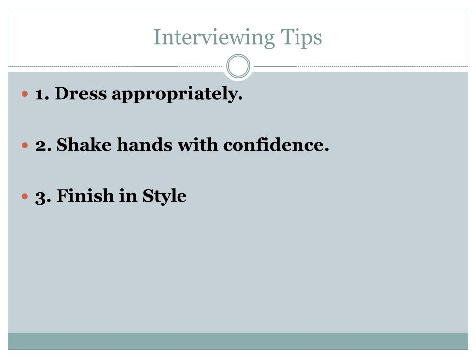Interviewing Tips 1. Dress appropriately.