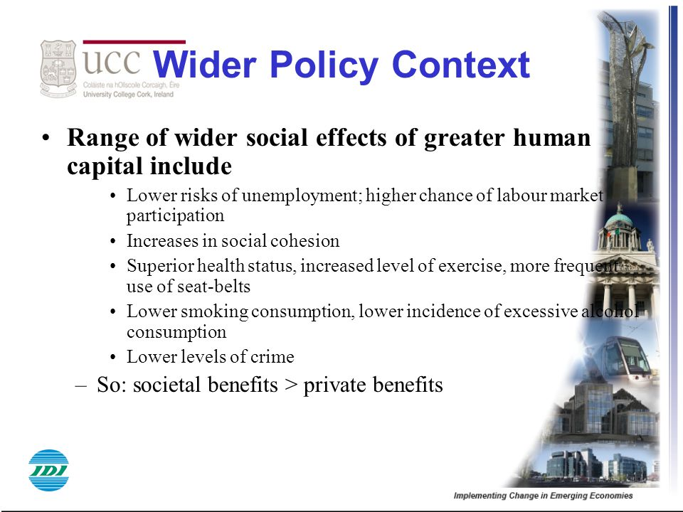 Wider Policy Context Range of wider social effects of greater human capital include.
