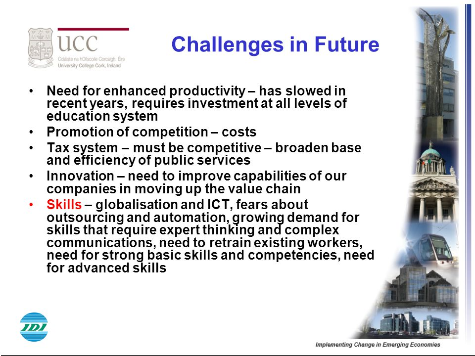Challenges in Future Need for enhanced productivity – has slowed in recent years, requires investment at all levels of education system.
