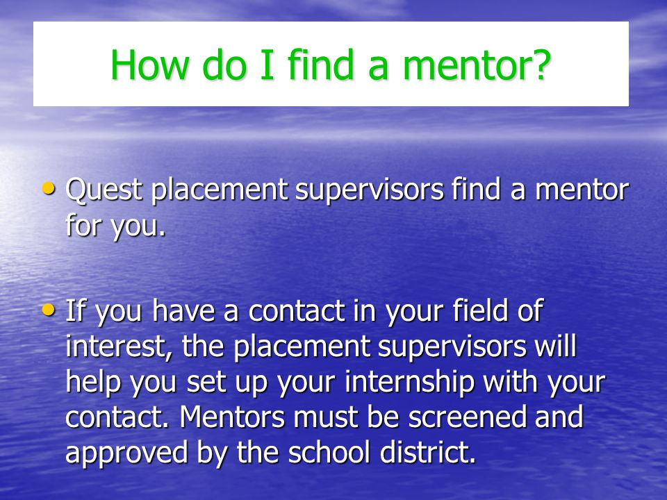 How do I find a mentor Quest placement supervisors find a mentor for you.