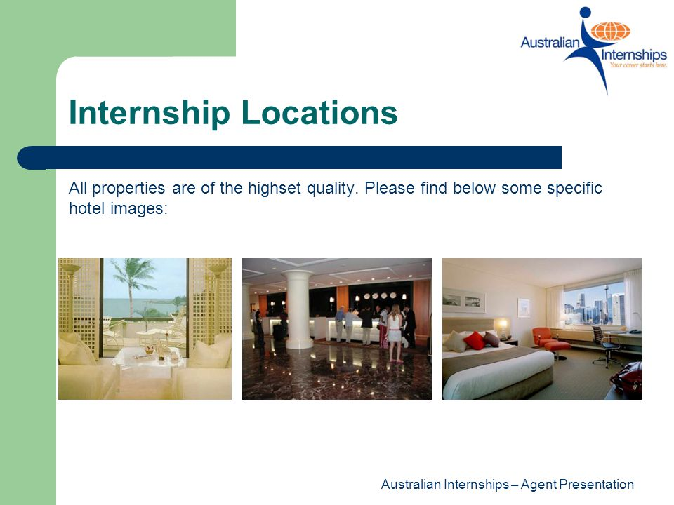 Internship Locations All properties are of the highset quality. Please find below some specific hotel images: