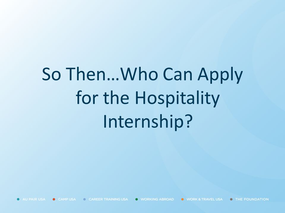 So Then…Who Can Apply for the Hospitality Internship