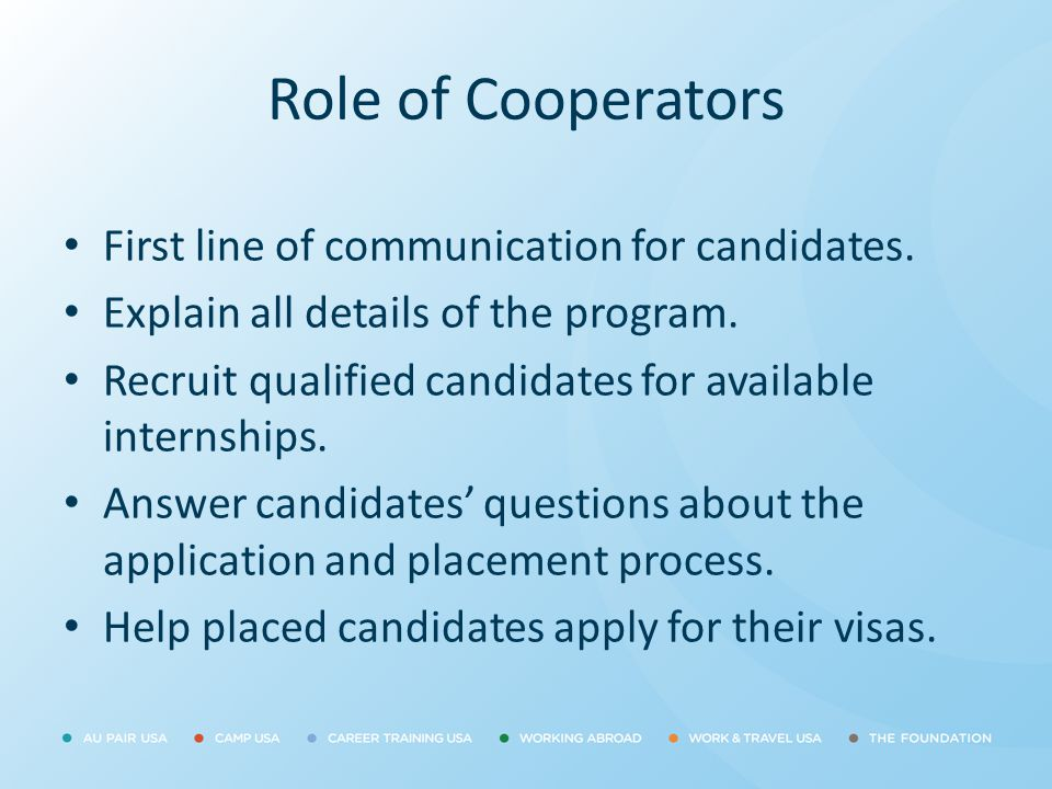 Role of Cooperators First line of communication for candidates.