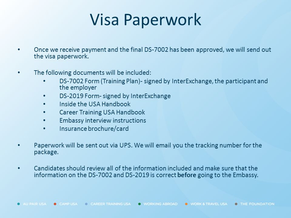 Visa Paperwork Once we receive payment and the final DS-7002 has been approved, we will send out the visa paperwork.