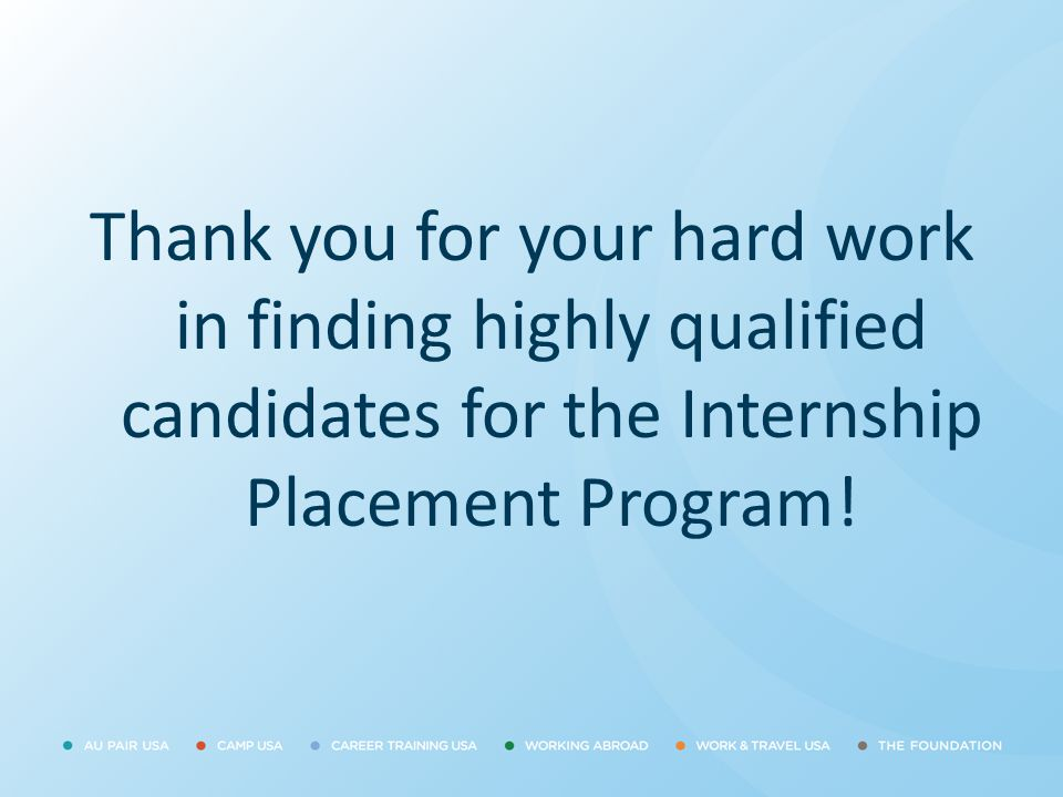 Thank you for your hard work in finding highly qualified candidates for the Internship Placement Program!