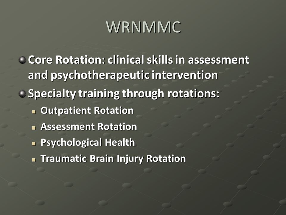WRNMMC Core Rotation: clinical skills in assessment and psychotherapeutic intervention. Specialty training through rotations:
