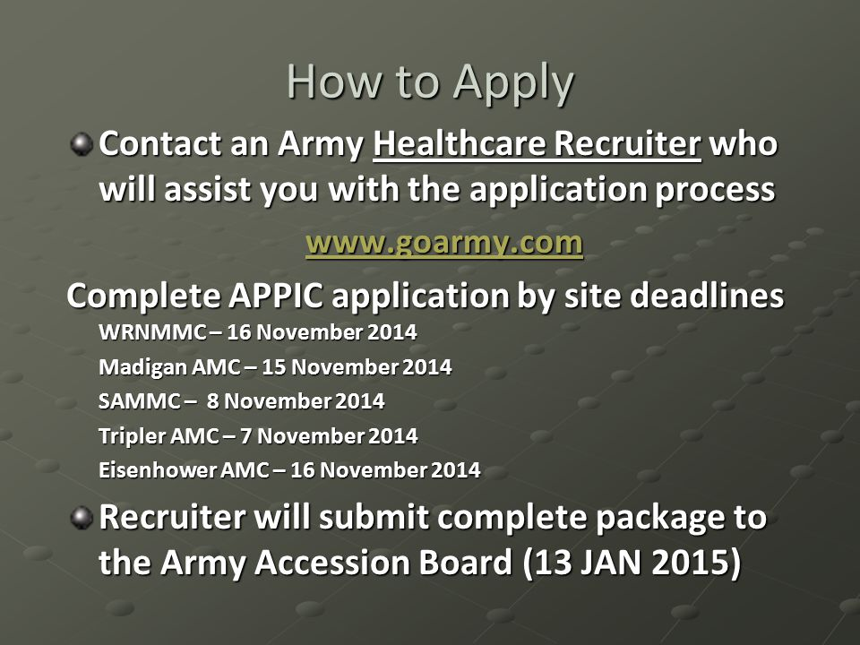 How to Apply Contact an Army Healthcare Recruiter who will assist you with the application process.