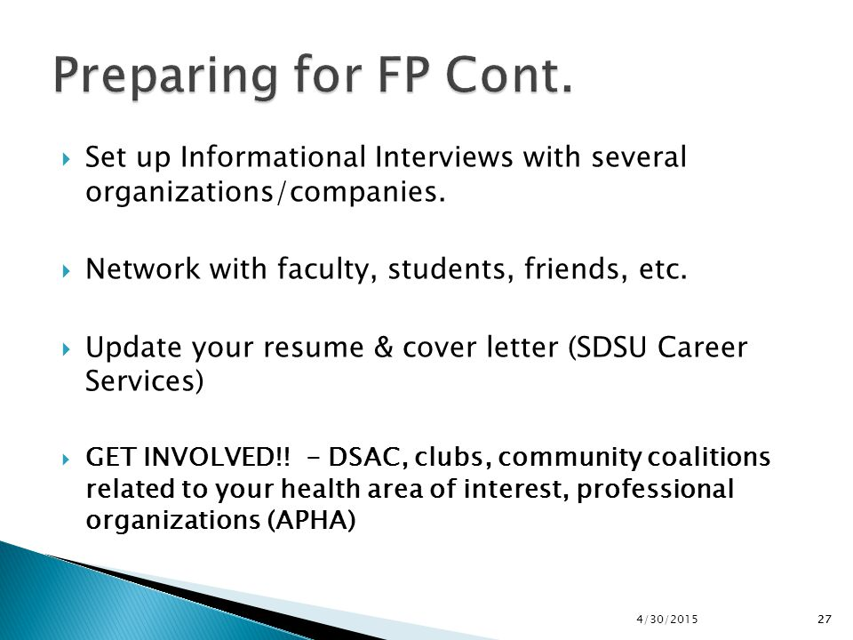 Preparing for FP Cont. Set up Informational Interviews with several organizations/companies. Network with faculty, students, friends, etc.