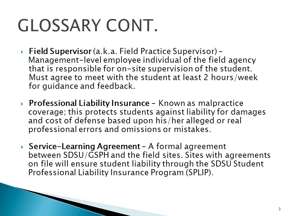 GLOSSARY CONT. Field Supervisor (a.k.a. Field Practice Supervisor) –