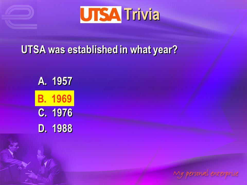 UTSA Trivia UTSA was established in what year A. 1957 B. 1969 C. 1976