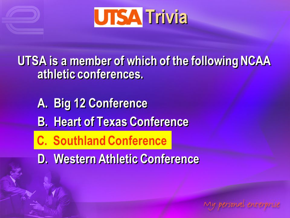 UTSA Trivia UTSA is a member of which of the following NCAA athletic conferences. A. Big 12 Conference.
