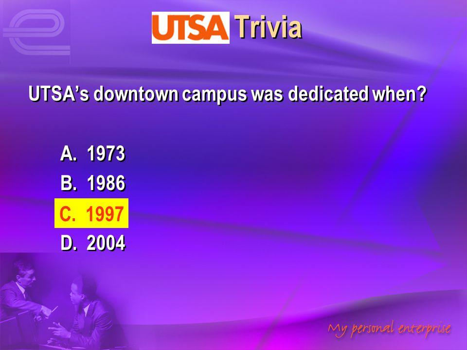 UTSA Trivia UTSA's downtown campus was dedicated when A. 1973 B. 1986