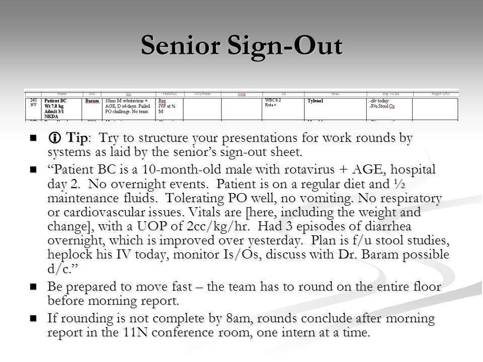 Senior Sign-Out  Tip: Try to structure your presentations for work rounds by systems as laid by the senior's sign-out sheet.