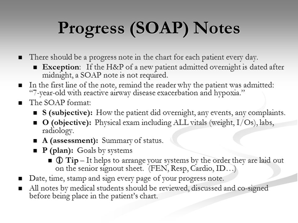 Progress (SOAP) Notes There should be a progress note in the chart for each patient every day.