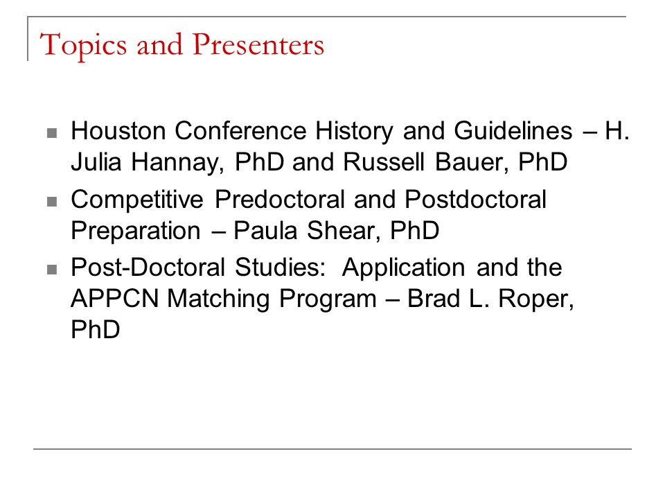 Topics and Presenters Houston Conference History and Guidelines – H. Julia Hannay, PhD and Russell Bauer, PhD.
