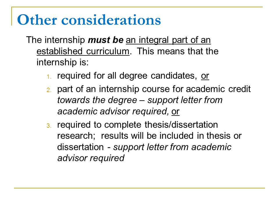 Other considerations The internship must be an integral part of an established curriculum. This means that the internship is: