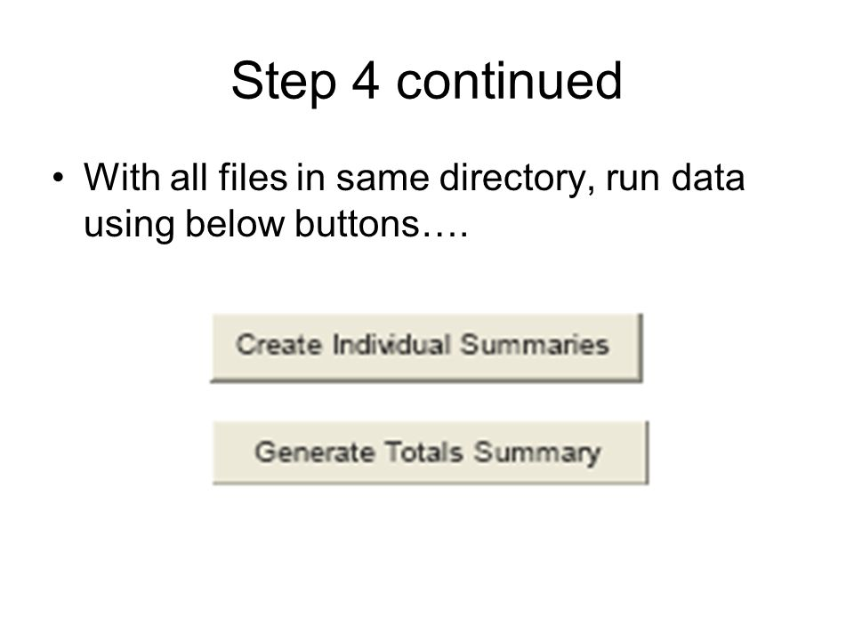 Step 4 continued With all files in same directory, run data using below buttons….