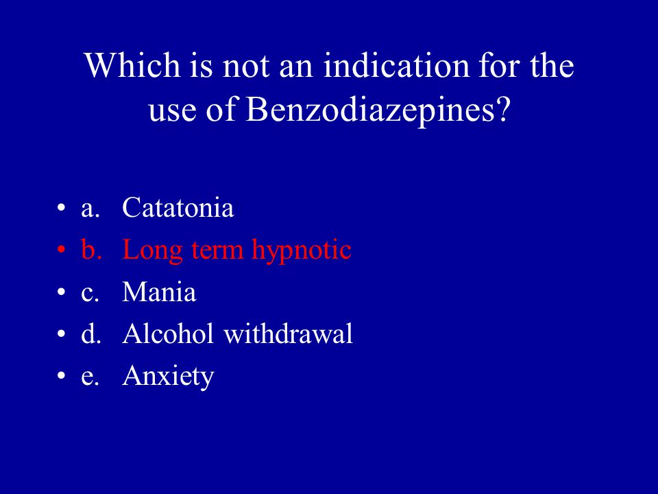 Which is not an indication for the use of Benzodiazepines