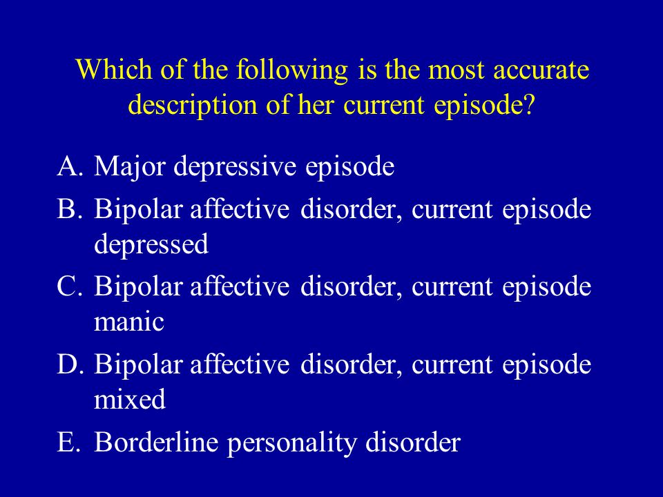 Which of the following is the most accurate description of her current episode
