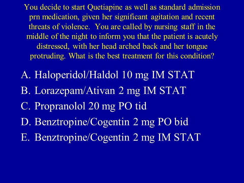 Haloperidol/Haldol 10 mg IM STAT Lorazepam/Ativan 2 mg IM STAT