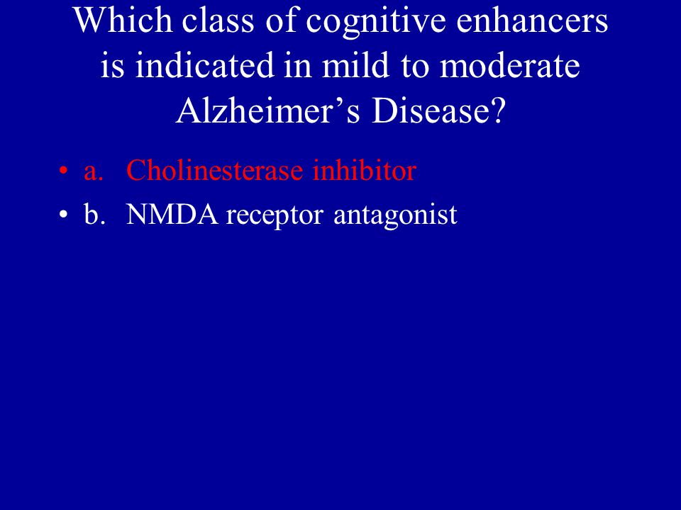 Which class of cognitive enhancers is indicated in mild to moderate Alzheimer's Disease