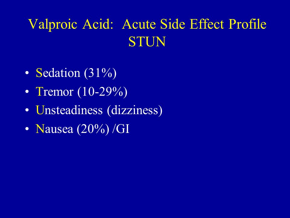 Valproic Acid: Acute Side Effect Profile STUN