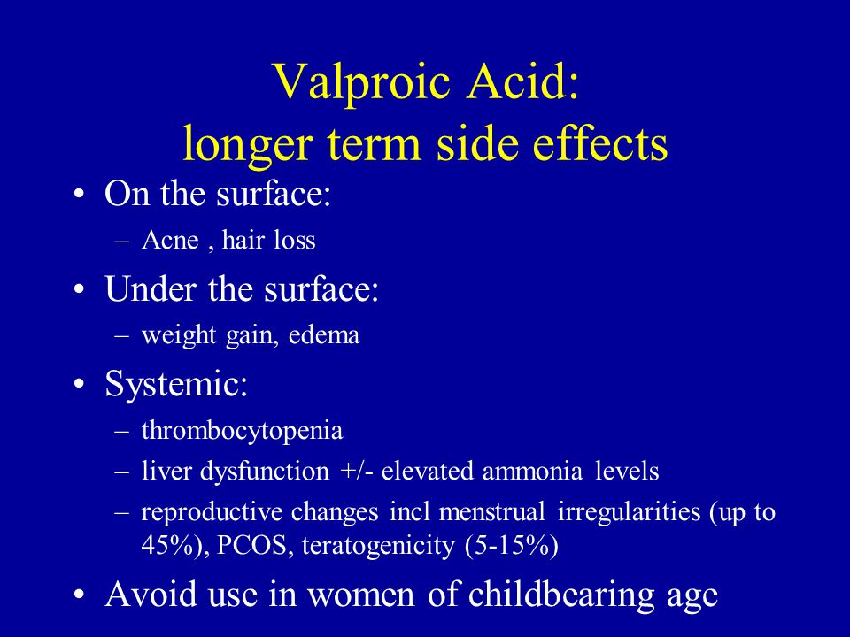 Valproic Acid: longer term side effects