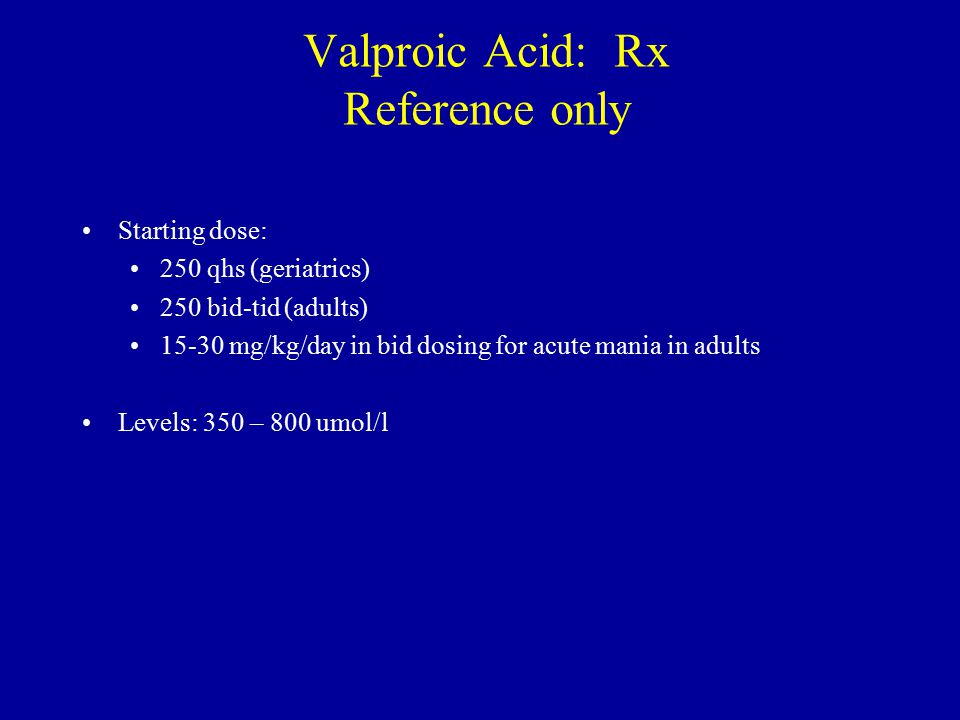 Valproic Acid: Rx Reference only