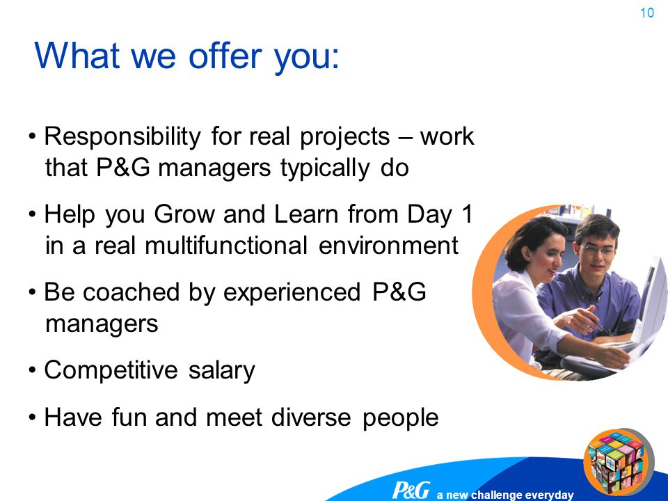What we offer you: Responsibility for real projects – work that P&G managers typically do.