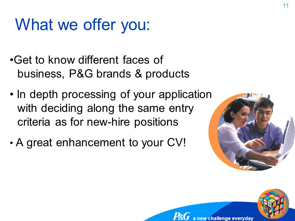 What we offer you: Get to know different faces of business, P&G brands & products.