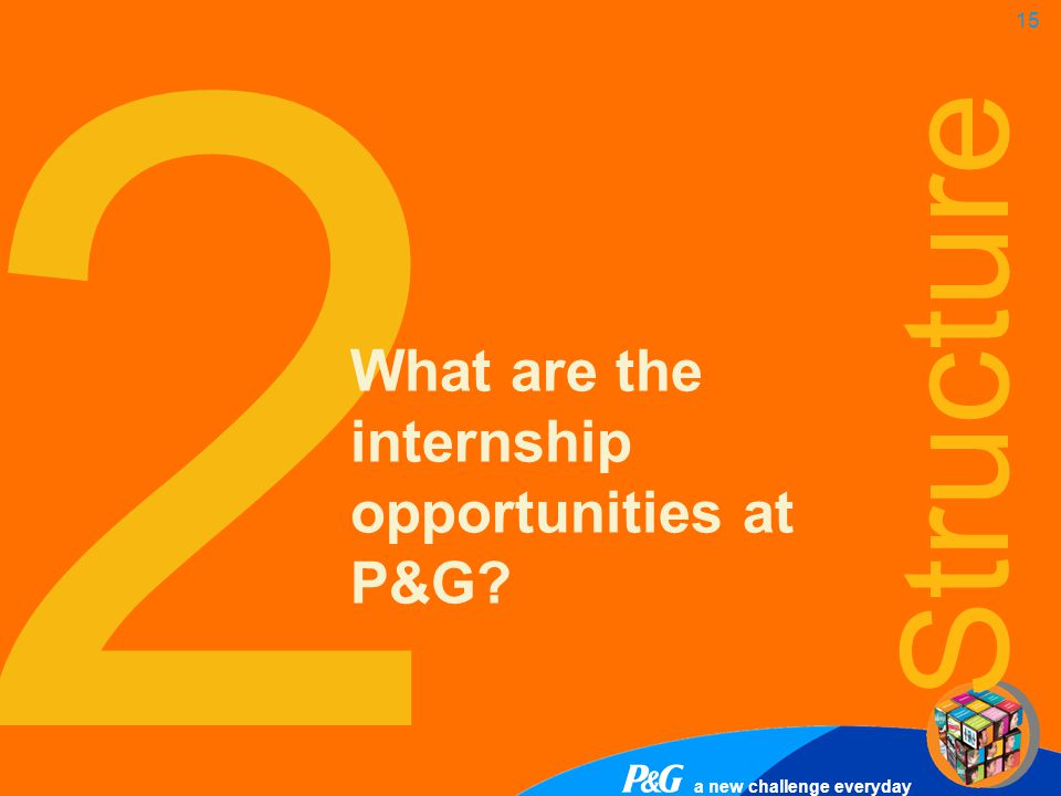 2 Structure What are the internship opportunities at P&G