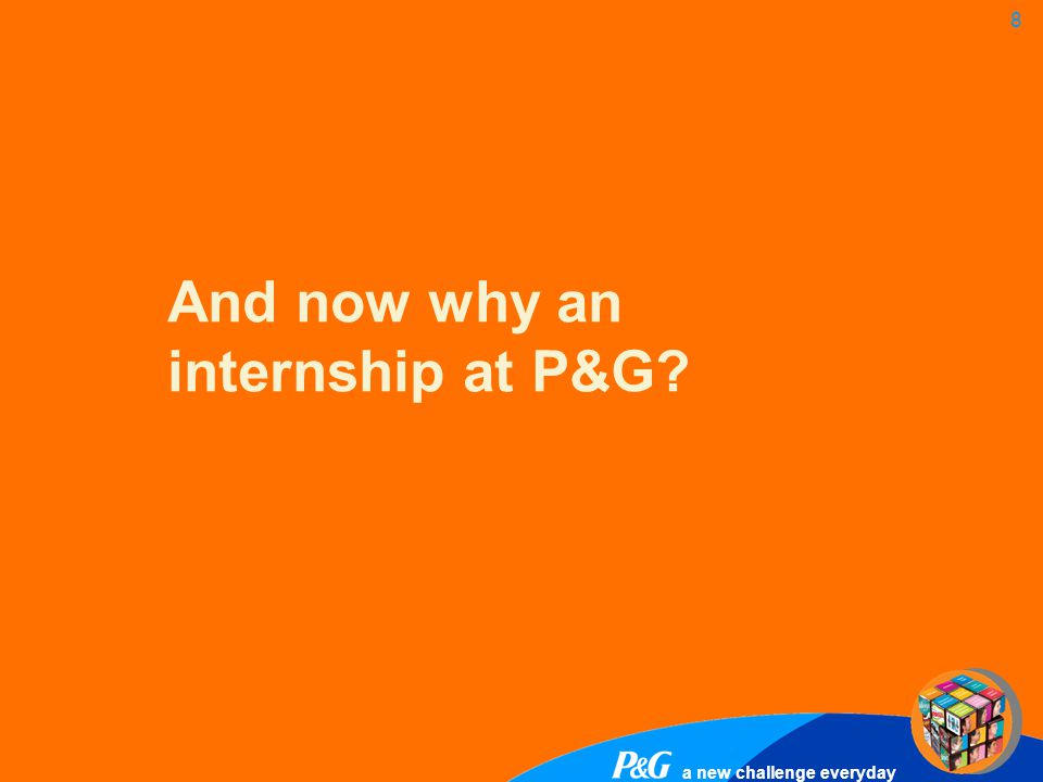 And now why an internship at P&G