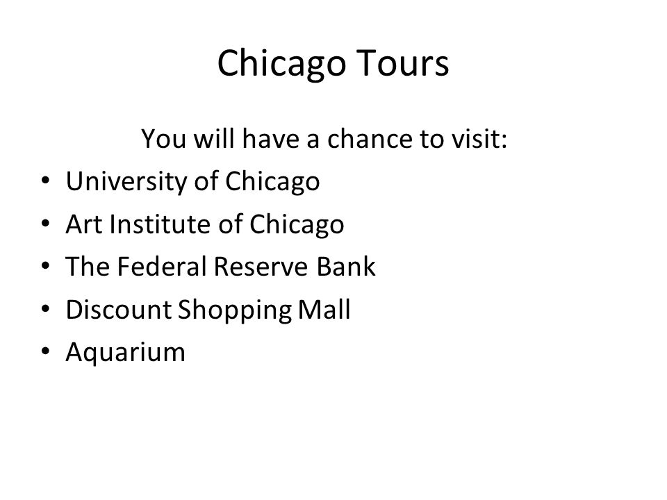Chicago Tours You will have a chance to visit: University of Chicago