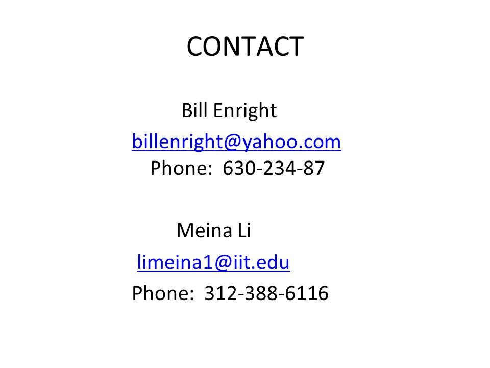 CONTACT Bill Enright billenright@yahoo.com Phone: 630-234-87 Meina Li limeina1@iit.edu Phone: 312-388-6116