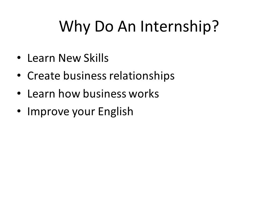 Why Do An Internship Learn New Skills Create business relationships