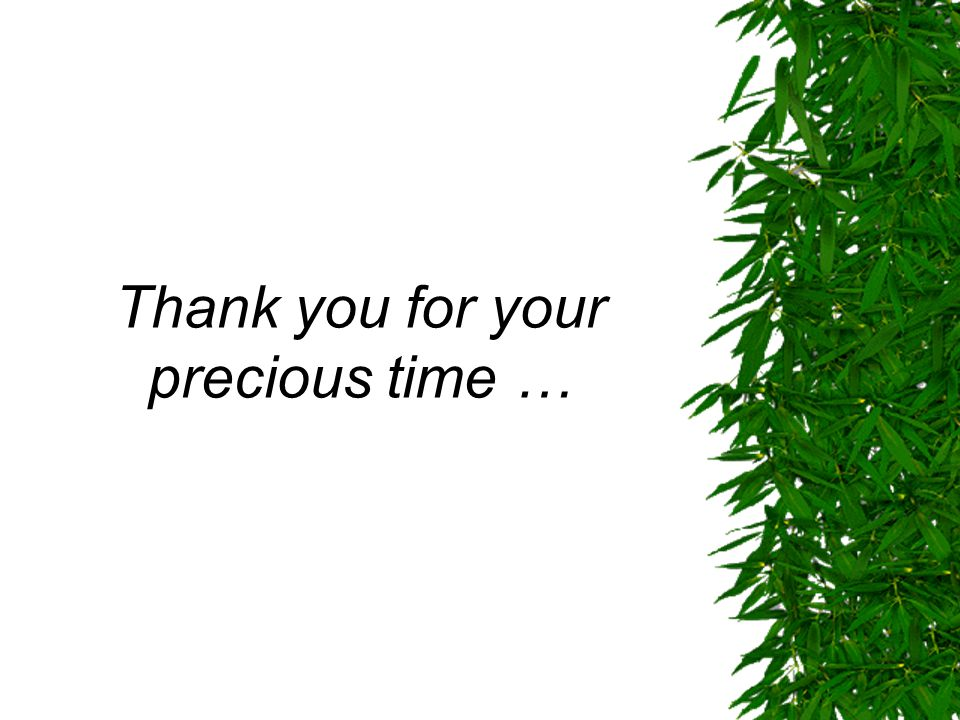 Thank you for your precious time …