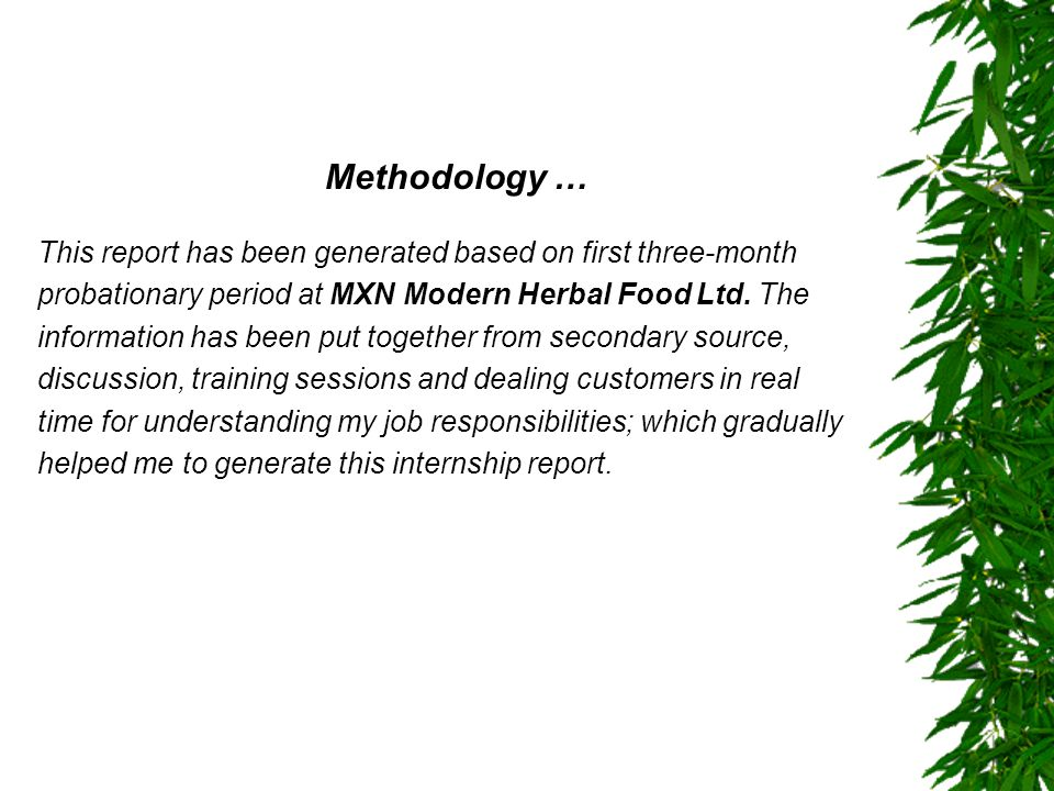 Methodology … This report has been generated based on first three-month. probationary period at MXN Modern Herbal Food Ltd. The.