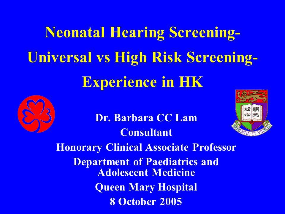 Neonatal Hearing Screening- Universal vs High Risk Screening- Experience in HK