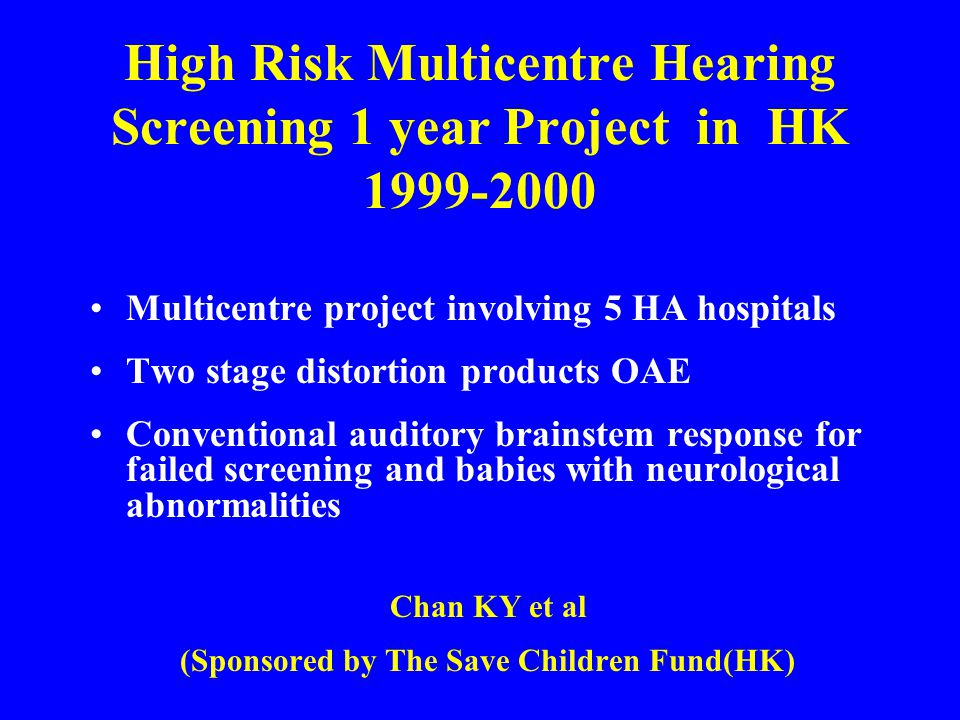 High Risk Multicentre Hearing Screening 1 year Project in HK 1999-2000