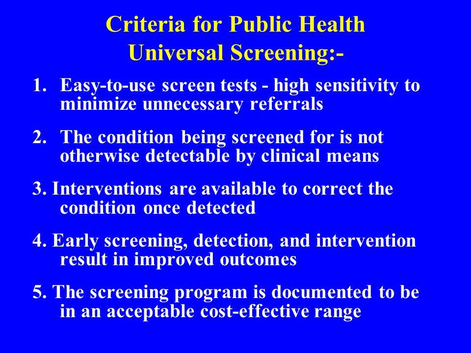 Criteria for Public Health Universal Screening:-