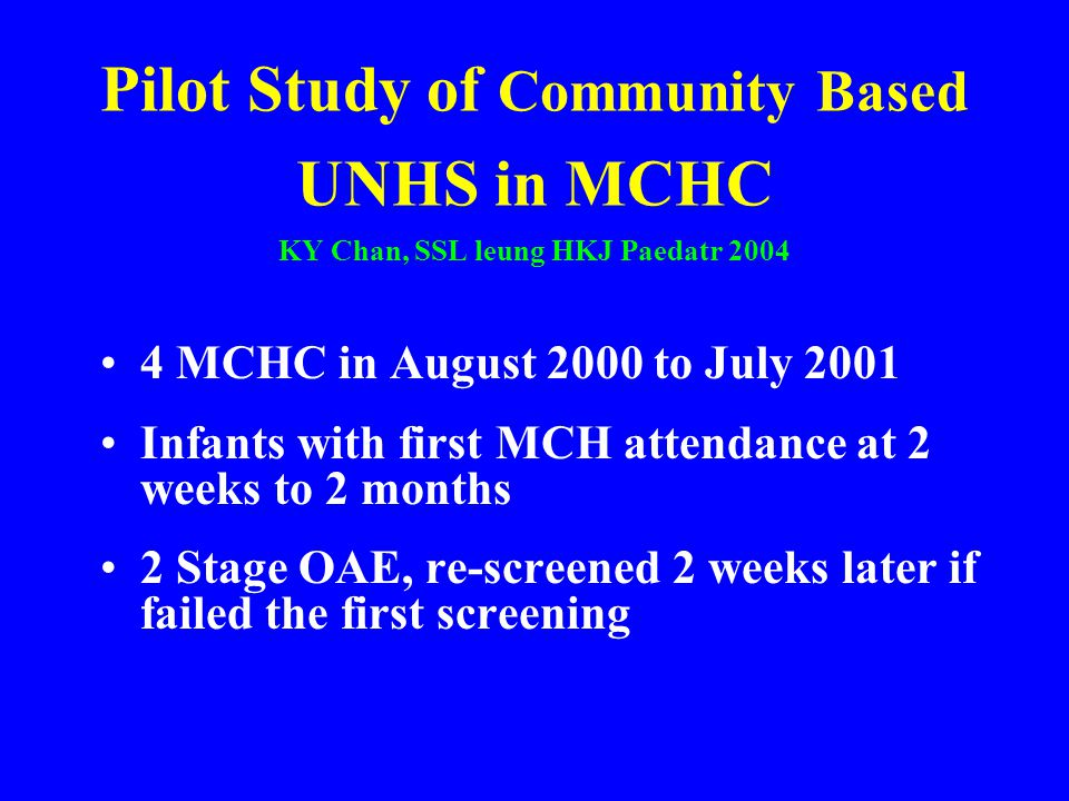 Pilot Study of Community Based UNHS in MCHC KY Chan, SSL leung HKJ Paedatr 2004