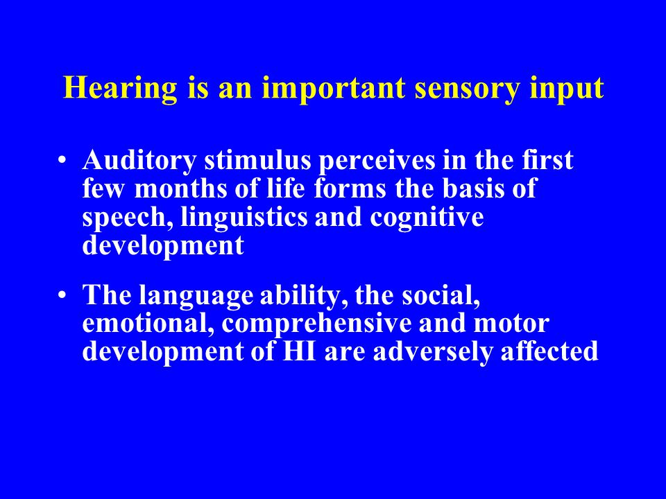 Hearing is an important sensory input