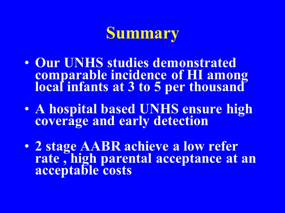 Summary Our UNHS studies demonstrated comparable incidence of HI among local infants at 3 to 5 per thousand.